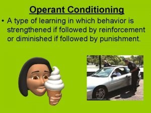 Operant Conditioning A type of learning in which