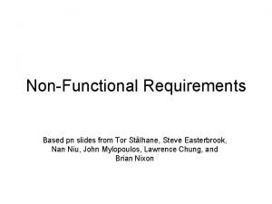 NonFunctional Requirements Based pn slides from Tor Stlhane