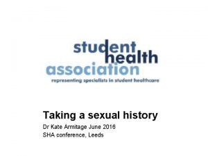 Taking a sexual history Dr Kate Armitage June