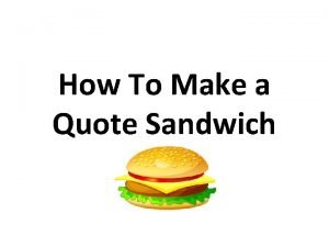 How To Make a Quote Sandwich How do
