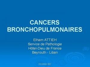 CANCERS BRONCHOPULMONAIRES Elham ATTIEH Service de Pathologie HtelDieu