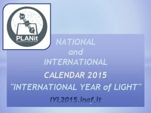 NATIONAL and INTERNATIONAL CALENDAR 2015 INTERNATIONAL YEAR of