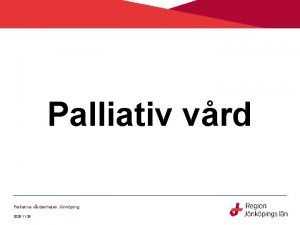 Palliativ vrd Palliativa vrdenheten Jnkping 2020 11 29