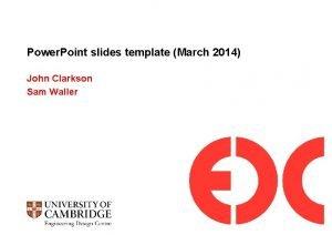 Power Point slides template March 2014 John Clarkson