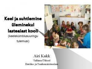 Keel ja suhtlemine leminekul lasteaiast kooli keelekmblusuuringu tulemusi