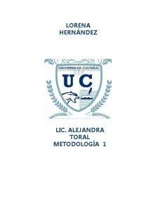 LORENA HERNNDEZ LIC ALEJANDRA TORAL METODOLOGA 1 TEMA