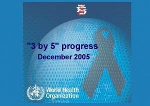 3 by 5 progress December 2005 Antiretroviral therapy