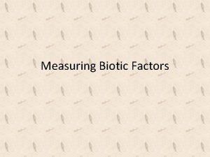 Measuring Biotic Factors Dichotomous key Estimating abundance Lincoln