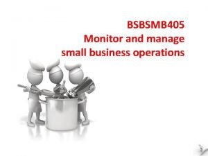 BSBSMB 405 Monitor and manage small business operations
