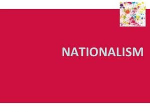 NATIONALISM Origins and development of nationalism Nationalism was