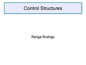 Control Structures Ranga Rodrigo Control Structures in Brief
