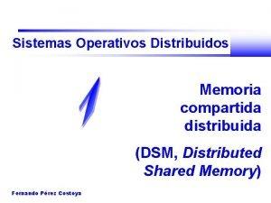 Sistemas Operativos Distribuidos Memoria compartida distribuida DSM Distributed