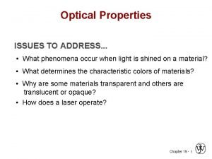 Optical Properties ISSUES TO ADDRESS What phenomena occur
