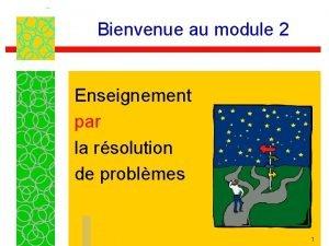 Bienvenue au module 2 Enseignement par la rsolution