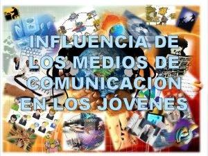 INFLUENCIA DE LOS MEDIOS DE COMUNICACIN EN LOS