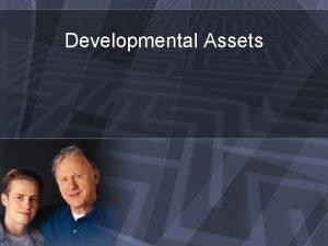 Developmental Assets What are developmental assets Building blocks