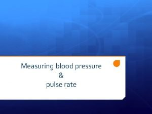 Measuring blood pressure pulse rate All arteries carry