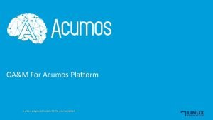 OAM For Acumos Platform Acumos is a registered