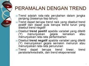 PERAMALAN DENGAN TREND Trend adalah ratarata perubahan dalam