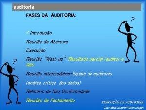 auditoria FASES DA AUDITORIA Introduo Reunio de Abertura