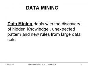DATA MINING Data Mining deals with the discovery