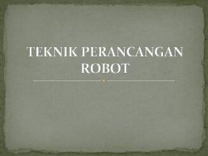 TEKNIK PERANCANGAN ROBOT Bagianbagian dalam sistem robot dan