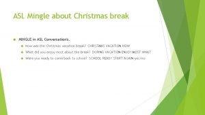 ASL Mingle about Christmas break MINGLE in ASL