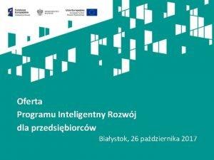 Oferta Programu Inteligentny Rozwj dla przedsibiorcw Biaystok 26