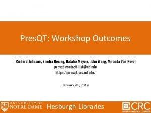 Pres QT Workshop Outcomes Richard Johnson Sandra Gesing