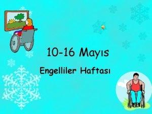 10 16 Mays Engelliler Haftas Organlar veya vcutlarnn
