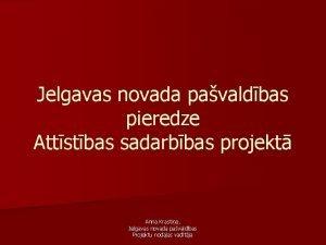 Jelgavas novada pavaldbas pieredze Attstbas sadarbbas projekt Anna