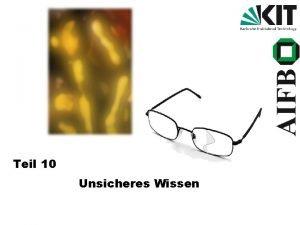 Teil 10 Unsicheres Wissen Teil 10 Unsicheres Wissen