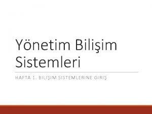 Ynetim Biliim Sistemleri HAFTA 1 BILIIM SISTEMLERINE GIRI