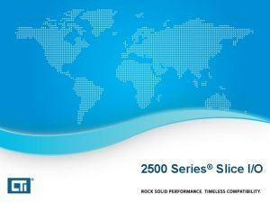 2500 Series Slice IO 2500 Series Slice IO