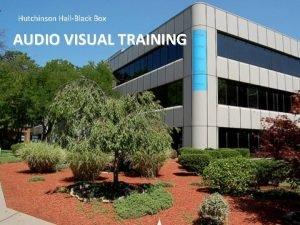 Hutchinson HallBlack Box AUDIO VISUAL TRAINING Black Box