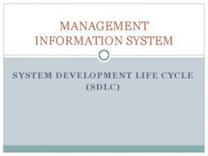 MANAGEMENT INFORMATION SYSTEM DEVELOPMENT LIFE CYCLE SDLC Introduction