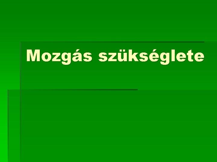Mozgs szksglete Mozgs letjelensg Fiziolgiai szksglet Alapja a