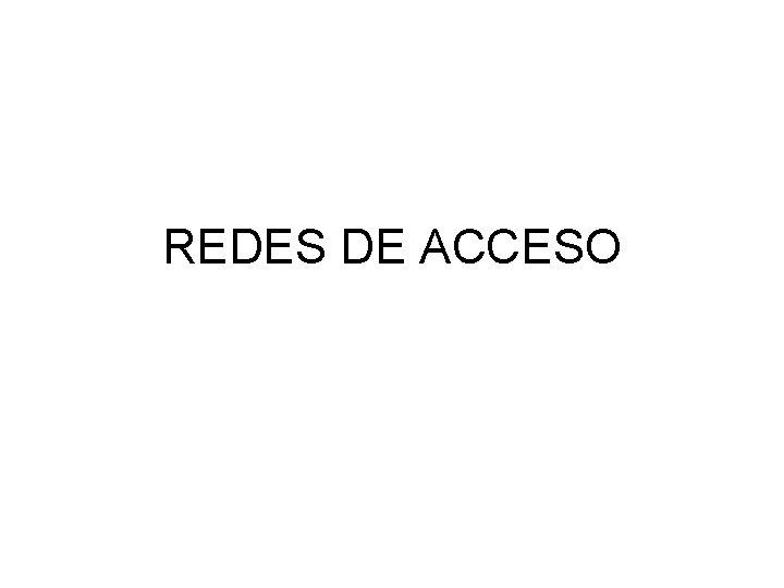REDES DE ACCESO REDES DE ACCESO El acceso