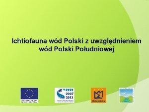 Ichtiofauna wd Polski z uwzgldnieniem wd Polski Poudniowej