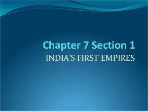 Chapter 7 Section 1 INDIAS FIRST EMPIRES Chandragupta