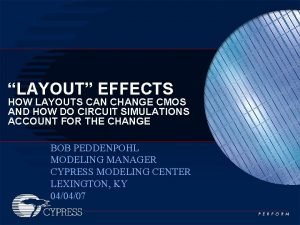 LAYOUT EFFECTS HOW LAYOUTS CAN CHANGE CMOS AND