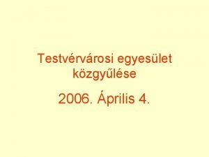 Testvrvrosi egyeslet kzgylse 2006 prilis 4 Napirendi pontok