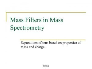 Mass Filters in Mass Spectrometry Separations of ions