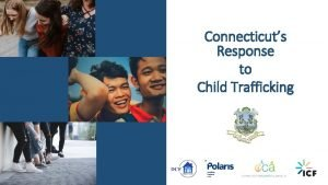 Connecticuts Response to Child Trafficking Introduction Rosie Gomez