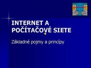 INTERNET A POTAOV SIETE Zkladn pojmy a princpy