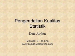 Pengendalian Kualitas Statistik Data Atribut Mei Allif ST