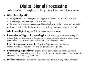 Digital Signal Processing A host of technologies touching
