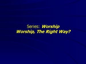 Series Worship The Right Way Worship The Right