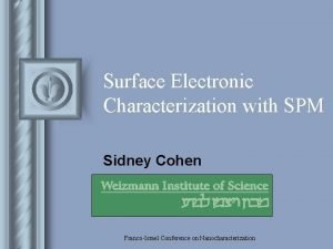 Surface Electronic Characterization with SPM Sidney Cohen FrancoIsrael