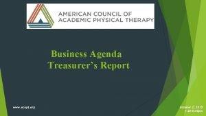 Business Agenda Treasurers Report www acapt org October